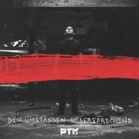 PTK - Den Umständen widersprechend EP